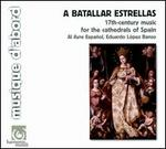 A batallar estrellas: 17th Century Music for the Cathedrals of Spain