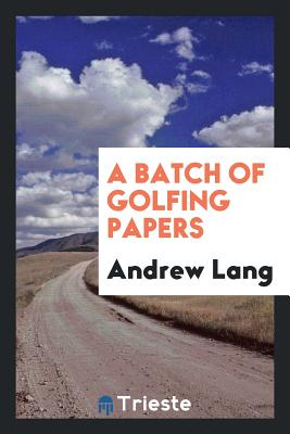 A Batch of Golfing Papers - Lang, Andrew