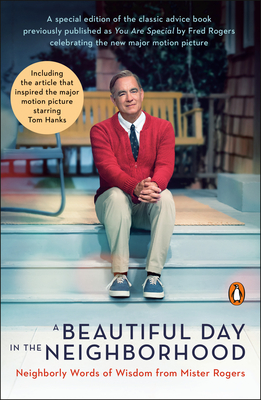 A Beautiful Day in the Neighborhood (Movie Tie-In): Neighborly Words of Wisdom from Mister Rogers - Rogers, Fred, and Junod, Tom (Contributions by)