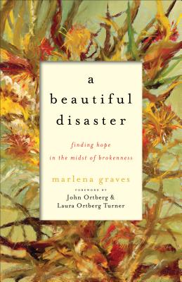 A Beautiful Disaster: Finding Hope in the Midst of Brokenness - Graves, Marlena