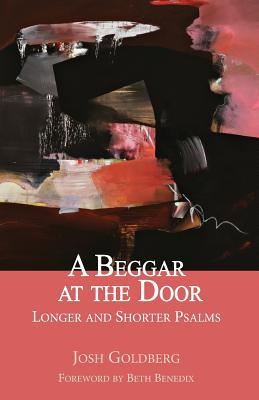 A Beggar at the Door: Longer and Shorter Psalms - Goldberg, Josh, and Benedix, Beth (Foreword by)