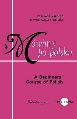 A Beginners Course in Polish - Bisko, Waclaw, and Karolak, Stanislaw, and Wasilewska, Danuta