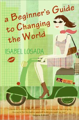 A Beginner's Guide to Changing the World - Losada, Isabel
