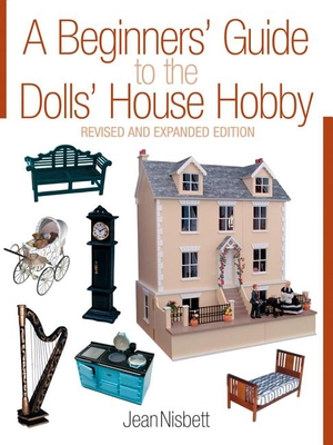 A Beginners' Guide to the Dolls' House Hobby: Revised and Expanded Edition - Nisbett, Jean