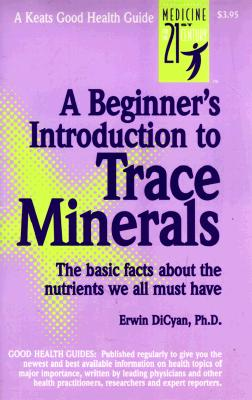 A Beginner's Introduction to Trace Minerals - Dicyan, Erin, and Dicyan, Erwin, and Dicyan, Eric