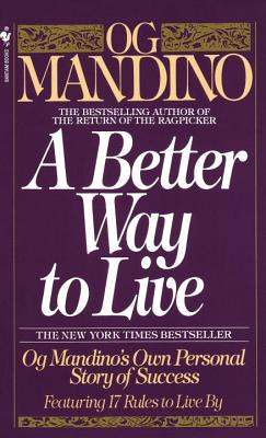 A Better Way to Live: Og Mandino's Own Personal Story of Success Featuring 17 Rules to Live by - Mandino, Og
