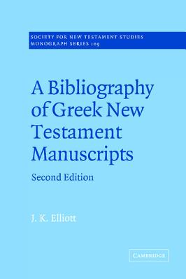 A Bibliography of Greek New Testament Manuscripts - Elliott, J K