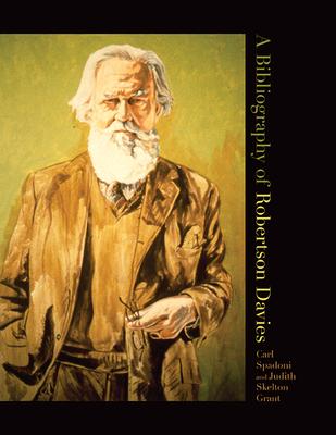 A Bibliography of Robertson Davies - Spadoni, Carl, and Grant, Judith Skelton