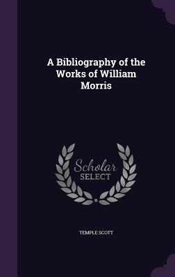 A Bibliography of the Works of William Morris - Scott, Temple