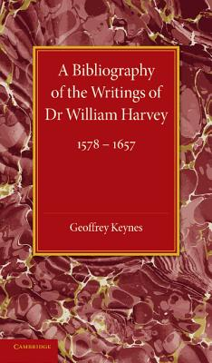 A Bibliography of the Writings of Dr William Harvey: 1578-1657 - Keynes, Geoffrey