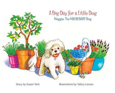A Big Day for a Little Dog: Meggie, the Houseboat Dog - York, Susan