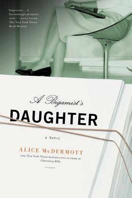 A Bigamist's Daughter - McDermott, Alice
