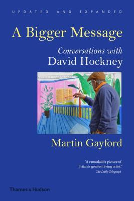 A Bigger Message: Conversations with David Hockney - Gayford, Martin