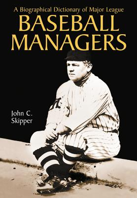 A Biographical Dictionary of Major League Baseball Managers - Skipper, John C