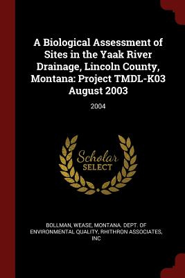 A Biological Assessment of Sites in the Yaak River Drainage, Lincoln County, Montana: Project Tmdl-K03 August 2003: 2004 - Bollman, Wease