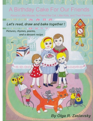 A Birthday Cake For Our Friends: Let's READ, DRAW, and Bake Together (English Version) - Leotta, Claudia (Contributions by), and Zaslavsky, Olga R