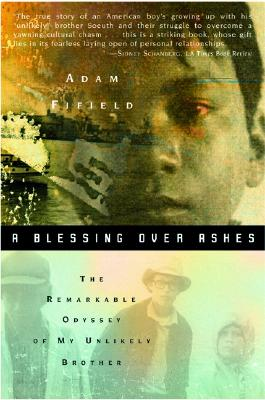 A Blessing Over Ashes: The Remarkable Odyssey of My Unlikely Brother - Fifield, Adam
