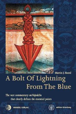 A Bolt of Lightning from the Blue: The vast commentary on Vajrakila that clearly defines the essential points - Boord, Martin J, and Padmasambhava, and Vimalamitra