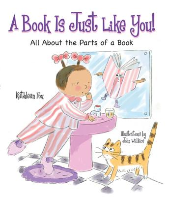 A Book Is Just Like You!: All about the Parts of a Book - Fox, Kathleen
