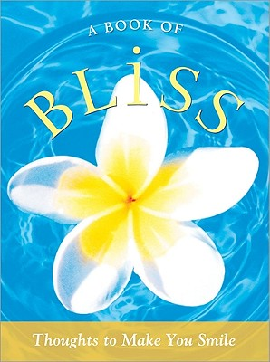 A Book of Bliss: Thoughts to Make You Smile - Sourcebooks Inc (Creator)