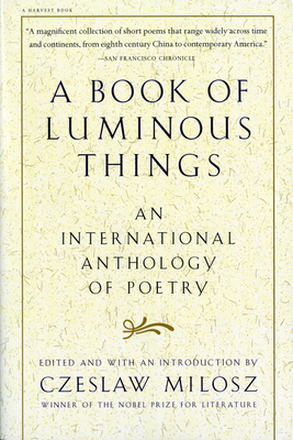 A Book of Luminous Things: An International Anthology of Poetry - Milosz, Czeslaw (Editor)