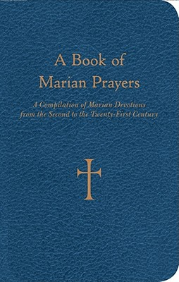 A Book of Marian Prayers: A Compilation of Marian Devotions from the Second to the Twenty-First Century - Storey, William G, Mr.