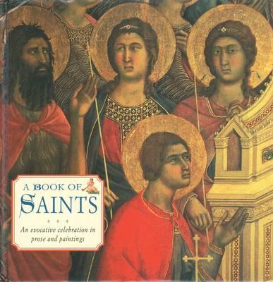 A Book of Saints: An Evocative Celebration in Prose and Painting - Dobell, Steve (Editor)