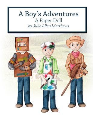 A Boy's Adventures: A Paper Doll - Matthews, Julie