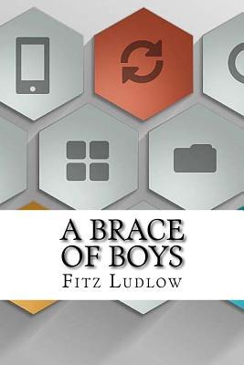 A Brace of Boys - Ludlow, Fitz Hugh