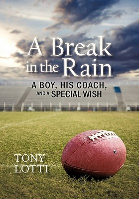 A Break in the Rain: A Boy, His Coach, and a Special Wish - Lotti, Tony