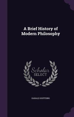A Brief History of Modern Philosophy - Hoffding, Harald