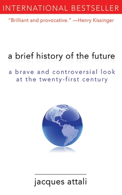 A Brief History of the Future: A Brave and Controversial Look at the Twenty-First Century - Attali, Jacques, and Leggatt, Jeremy (Translated by)