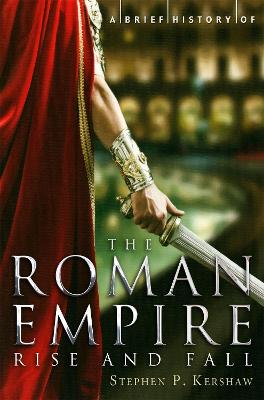 A Brief History of the Roman Empire - Kershaw, Stephen P., Dr.