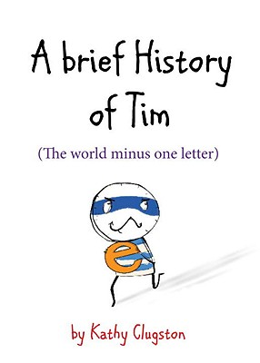 A Brief History of Tim: The World Minus One Letter - Clugston, Kathy