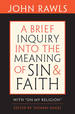 "A Brief Inquiry Into the Meaning of Sin and Faith: With ""on My Religion"" - Rawls, John, Professor, and Nagel, Thomas (Editor), and Cohen, Joshua (Introduction by)"