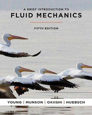 A Brief Introduction to Fluid Mechanics - Young, Donald F, and Munson, Bruce R, and Okiishi, Theodore H