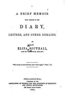 A Brief Memoir with Portions of the Diary, Letters, and Other Remains - Southall, Eliza