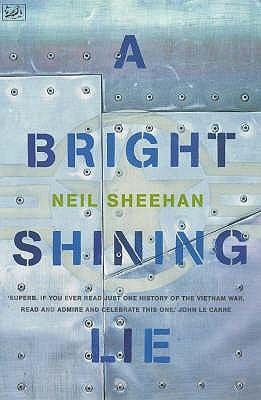 A Bright Shining Lie: John Paul Vann and America in Vietnam - Sheehan, Neil