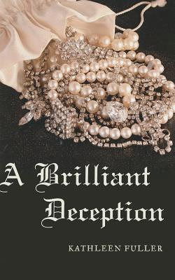 A Brilliant Deception - Fuller, Kathleen, Dr.