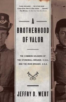 A Brotherhood of Valor: The Common Soldiers of the Stonewall Brigade C S A and the Iron Brigade U S A - Wert, Jeffry D