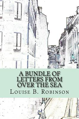 A Bundle of Letters from Over the Sea - Robinson, Louise B, and McEwen, Rolf (Designer)