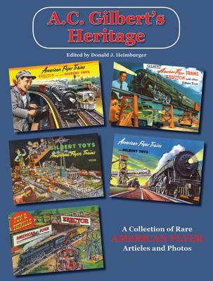 A C Gilbert's Heritage: A Collection of Rare American Flyer Articles & Photos - Heimburger, Donald (Editor)