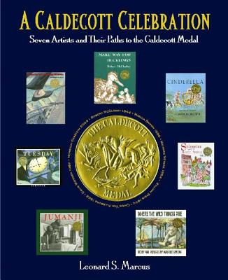 A Caldecott Celebration: Seven Artists and Their Paths to the Caldecott Medal - Marcus, Leonard S