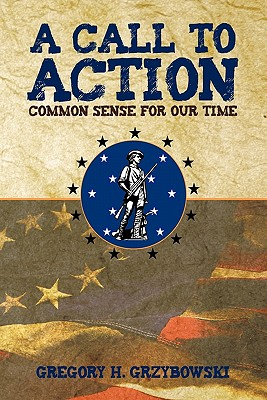 A Call to Action: Common Sense for Our Time - Grzybowski, Gregory H