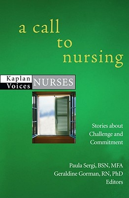 A Call to Nursing: Nurses' Stories about Challenge and Commitment - Sergi, Paula, Bsn, Mfa (Editor), and Gorman, Geraldine, RN, PhD (Editor)