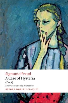 A Case of Hysteria: (Dora) - Freud, Sigmund