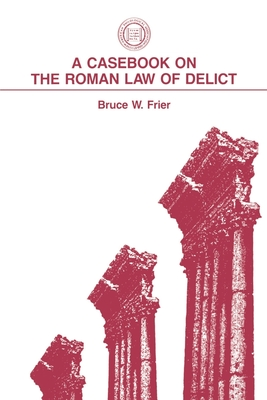 A Casebook on the Roman Law of Delict - Frier, Bruce W