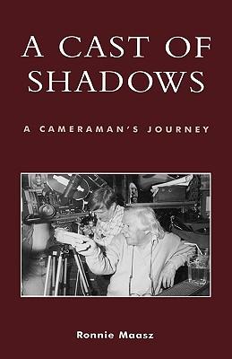 A Cast of Shadows: A Cameraman's Journey - Maasz, Ronnie