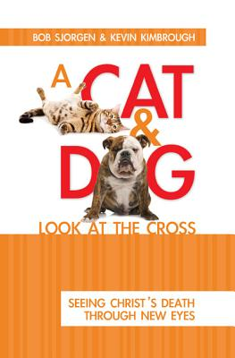 A Cat and Dog Look at the Cross - Sjogren, Bob