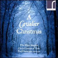 A Cavalier Christmas - Chelys Consort of Viols; David Pipe (organ); Ebor Singers (choir, chorus); Paul Gameson (conductor)